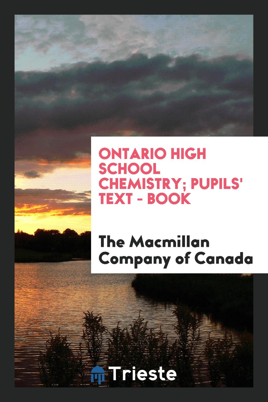 The Macmillan Company of Canada - Ontario high school chemistry; Pupils' text - book