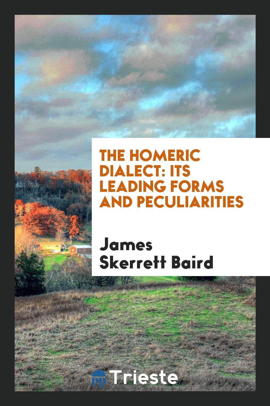 The homeric dialect: its leading forms and peculiarities