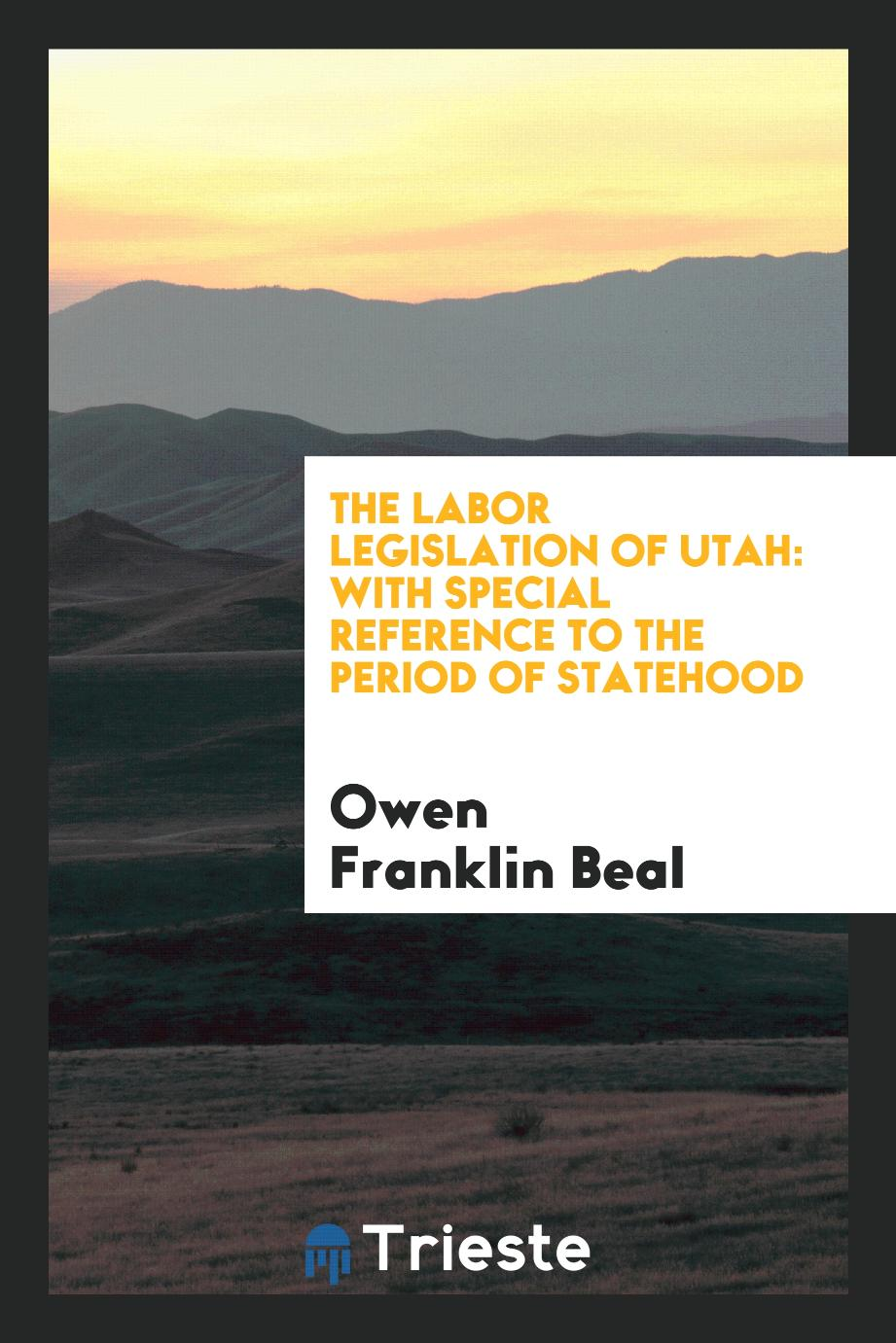 The Labor Legislation of Utah: With Special Reference to the Period of Statehood