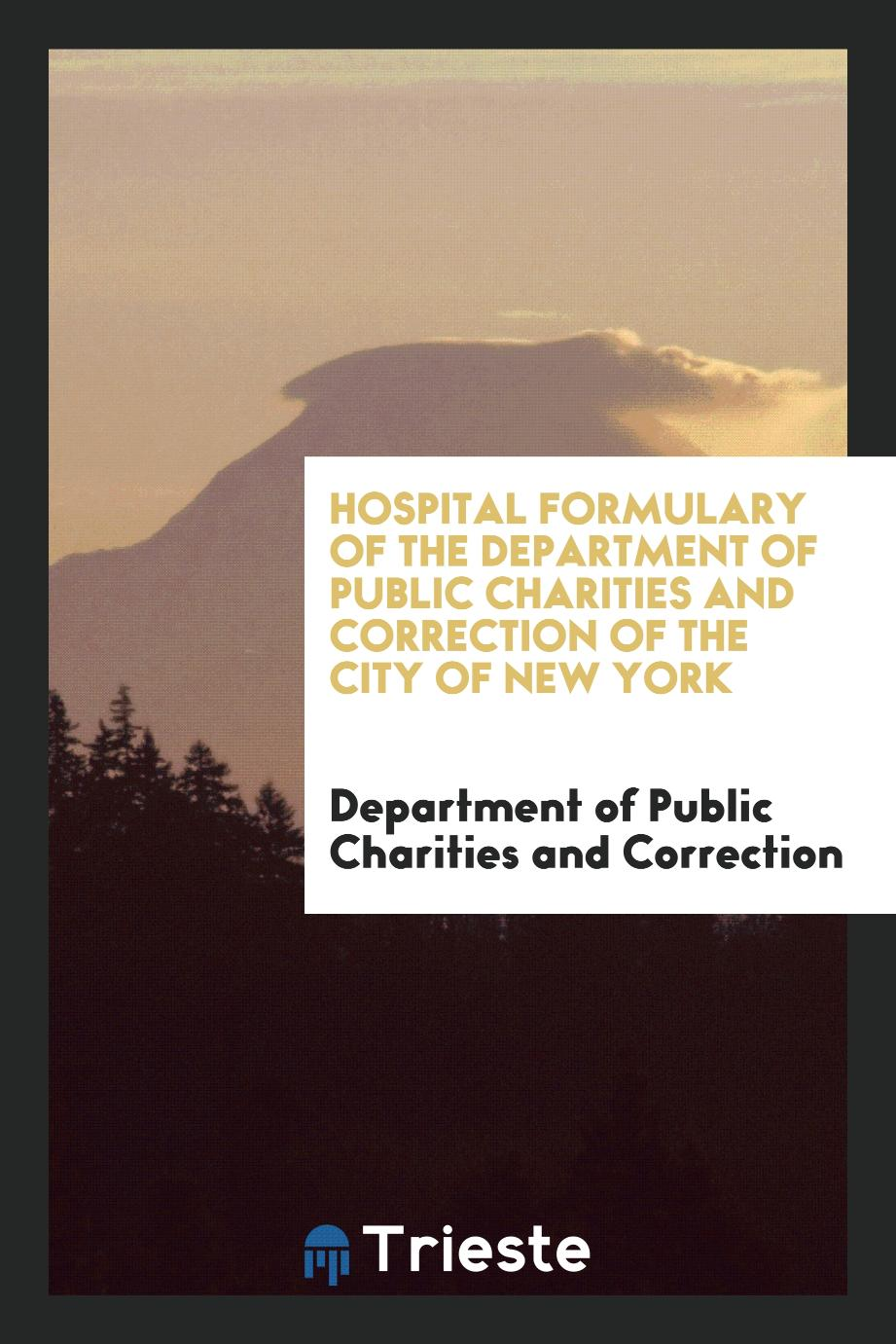 Hospital Formulary of the Department of Public Charities and Correction of the City of New York