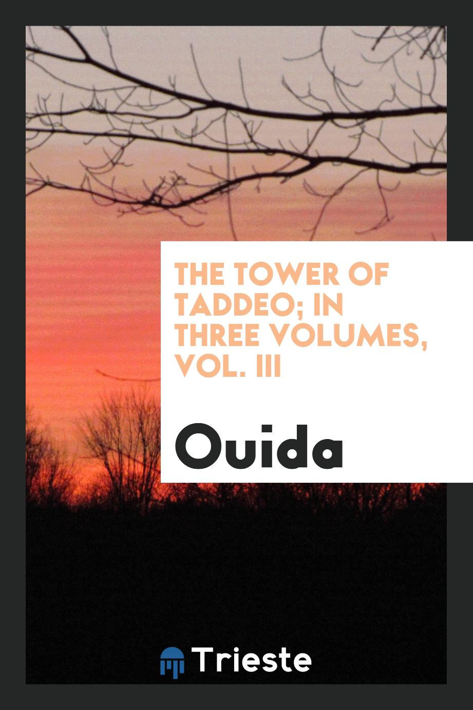 The tower of Taddeo; In three volumes, Vol. III