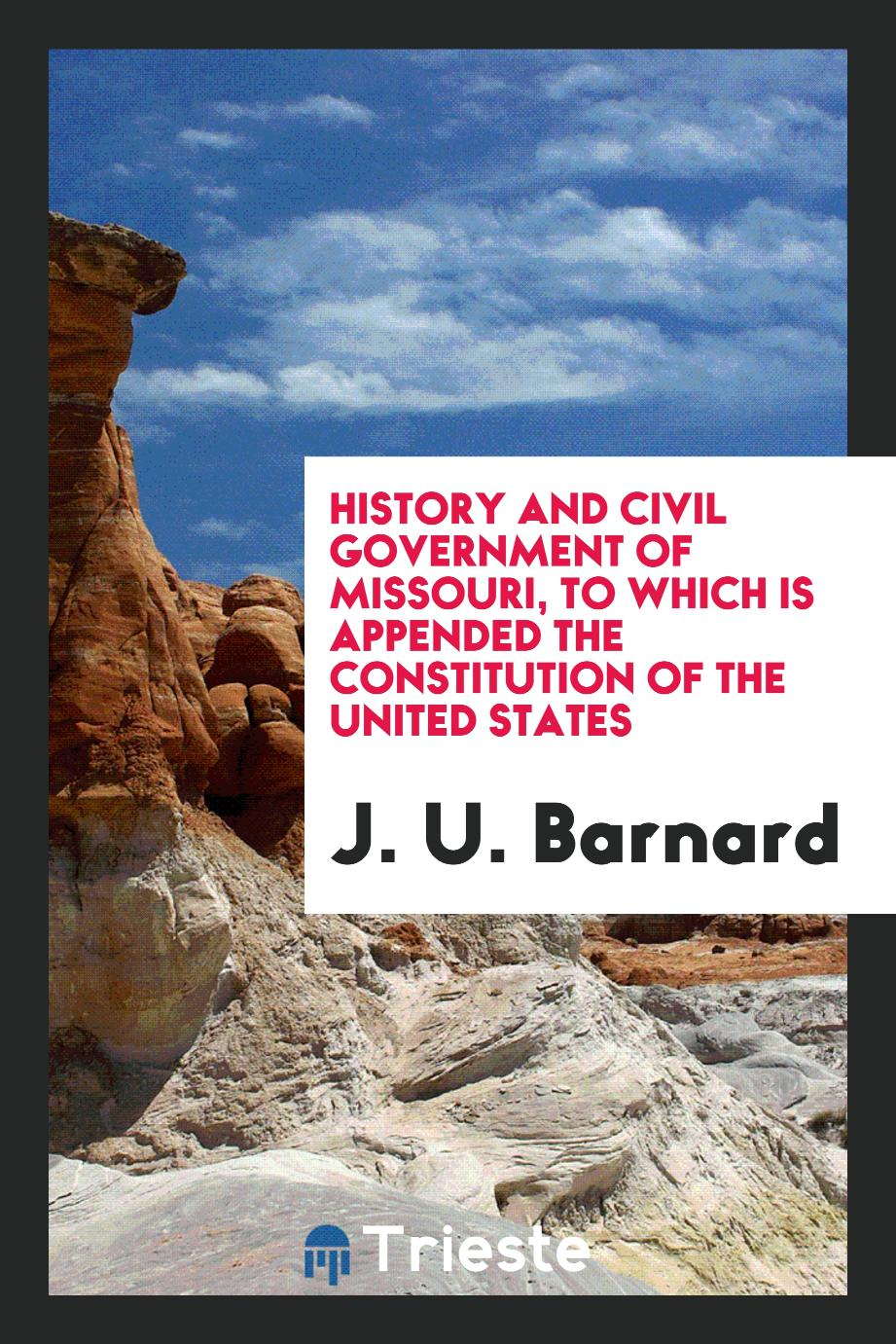 History and Civil Government of Missouri, to which is Appended the Constitution of the United States