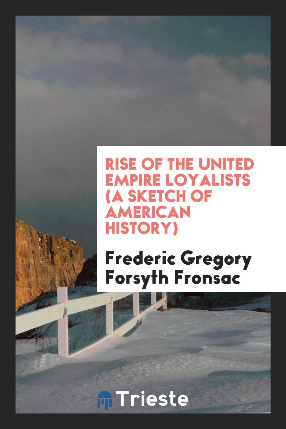 Rise of the United Empire Loyalists (A Sketch of American History)