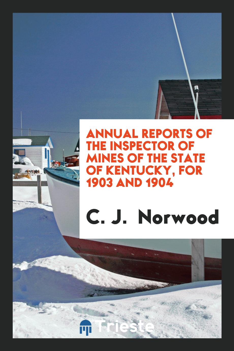Annual Reports of the Inspector of Mines of the State of Kentucky, for 1903 and 1904