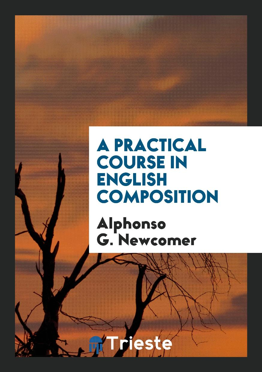 Alphonso G. Newcomer - A Practical Course in English Composition