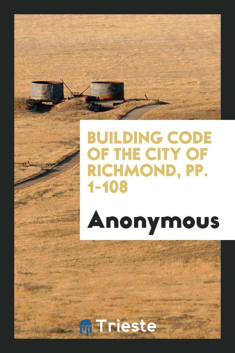 Building Code of the City of Richmond, pp. 1-108