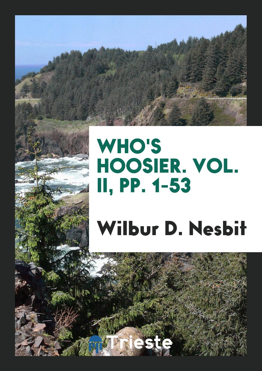 Who's Hoosier. Vol. II, pp. 1-53