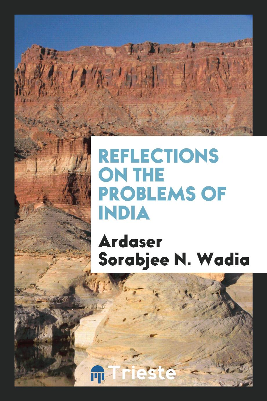 Ardaser Sorabjee N. Wadia - Reflections on the problems of India
