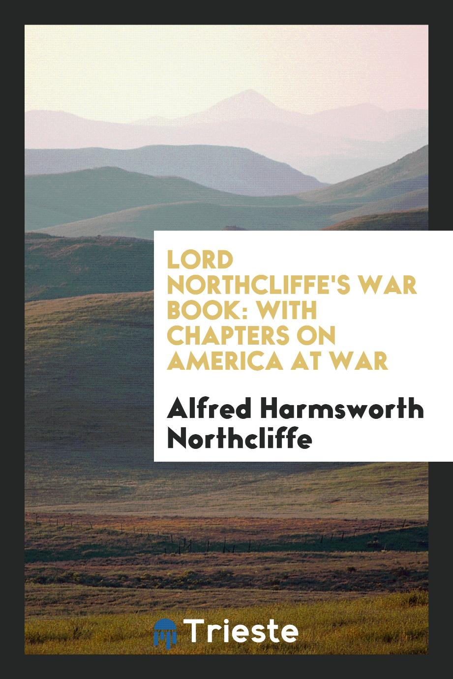 Lord Northcliffe's War Book: With Chapters on America at War