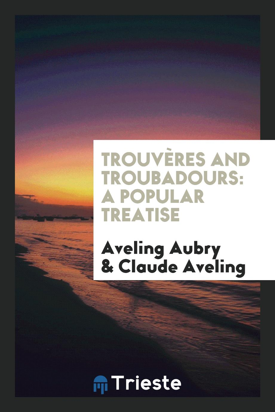 Trouvères and Troubadours: A Popular Treatise