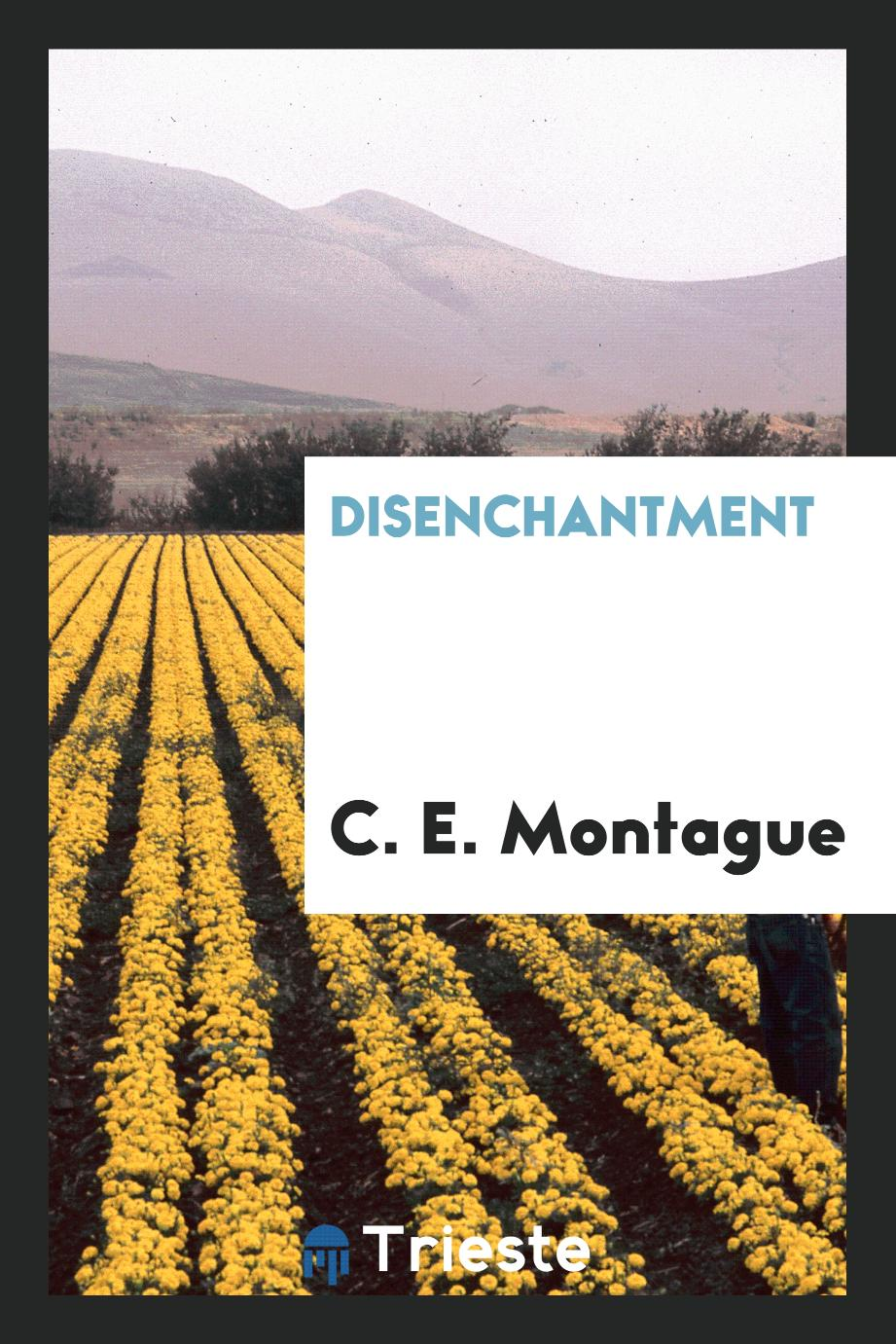 C. E. Montague - Disenchantment