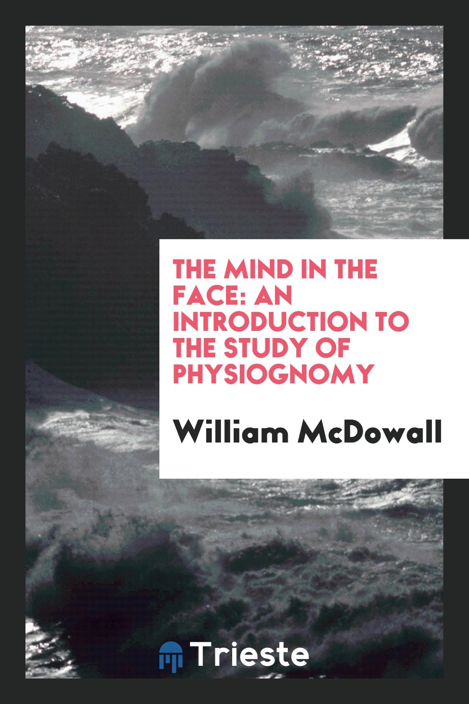 The Mind in the Face: An Introduction to the Study of Physiognomy