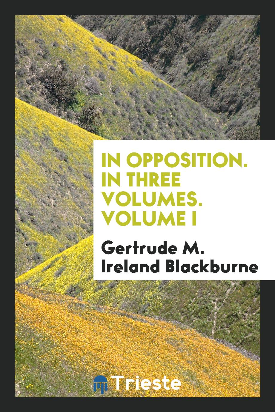 In opposition. In three volumes. Volume I