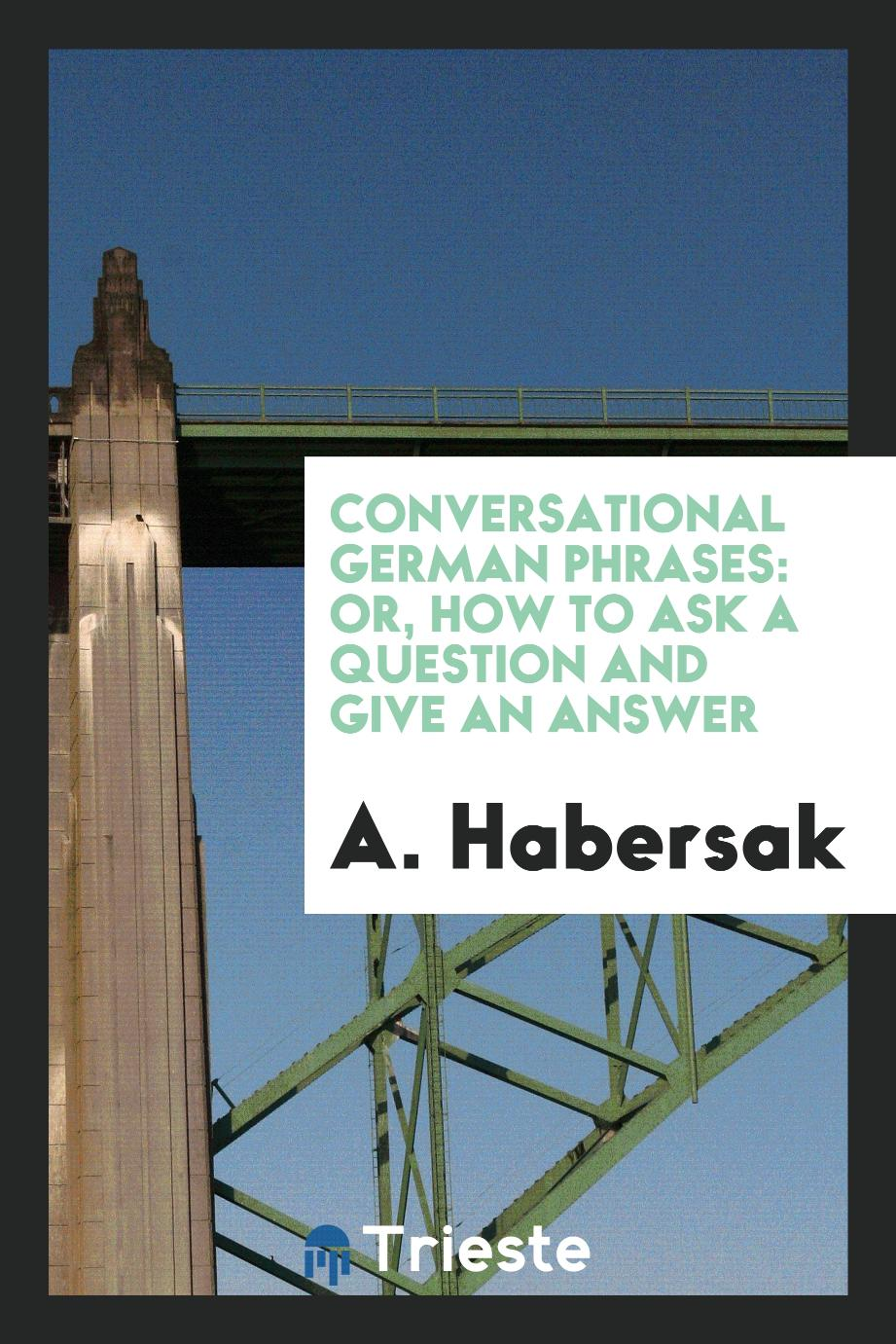 Conversational German phrases: or, How to ask a question and give an answer