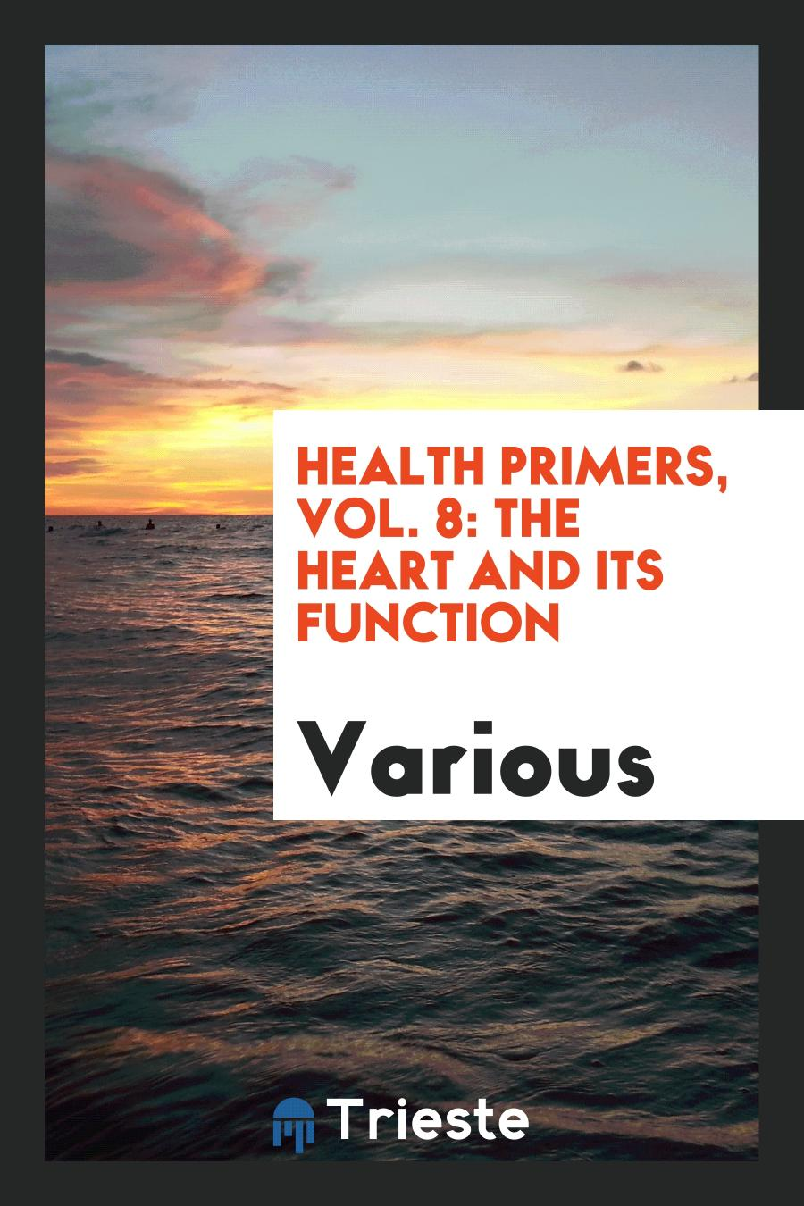 Health Primers, Vol. 8: The Heart and Its Function