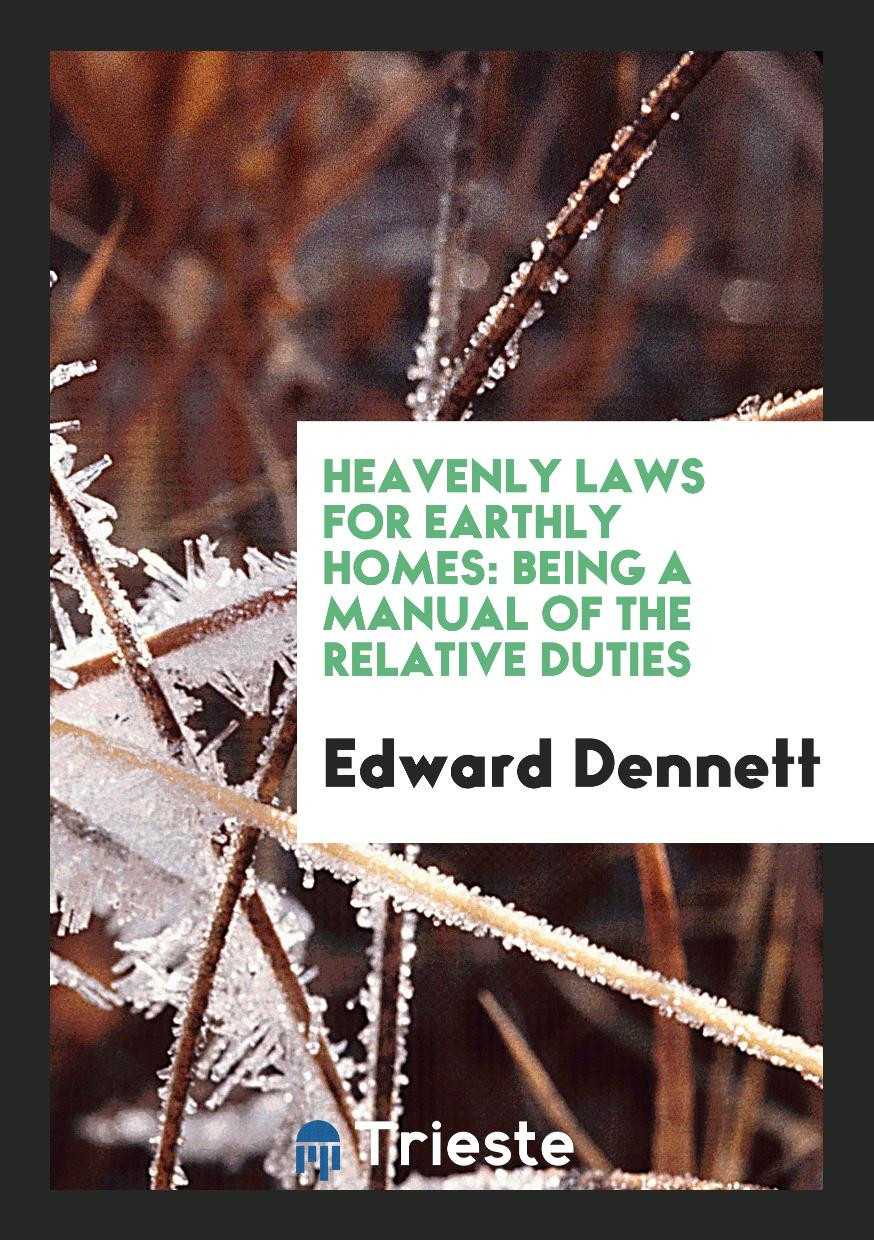 Heavenly Laws for Earthly Homes: Being a Manual of the Relative Duties