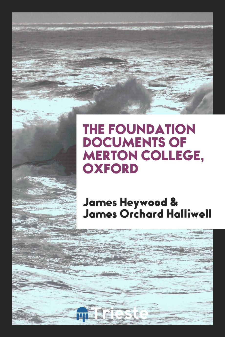 The foundation documents of Merton college, Oxford