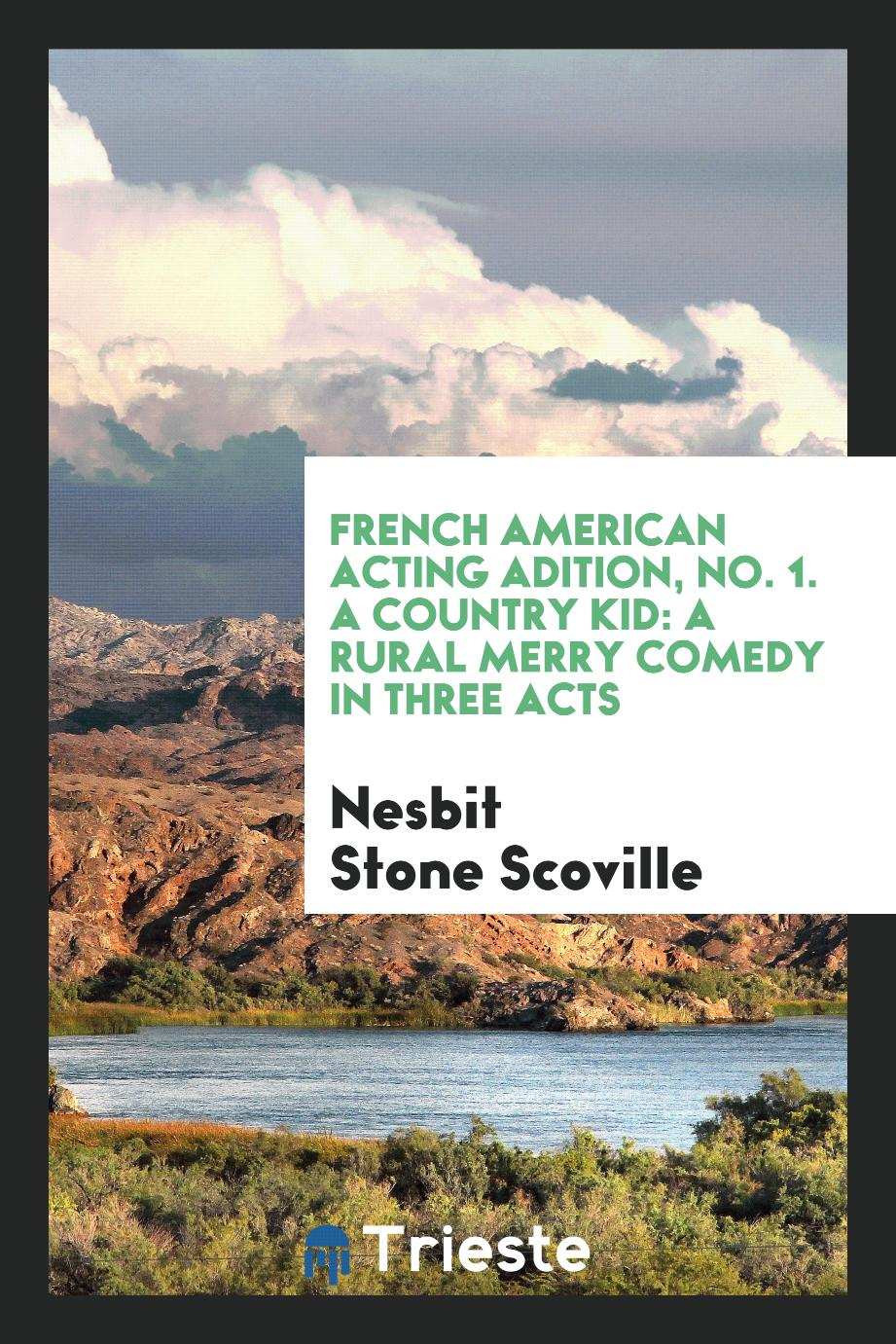 French American acting adition, No. 1. A country kid: a rural merry comedy in three acts