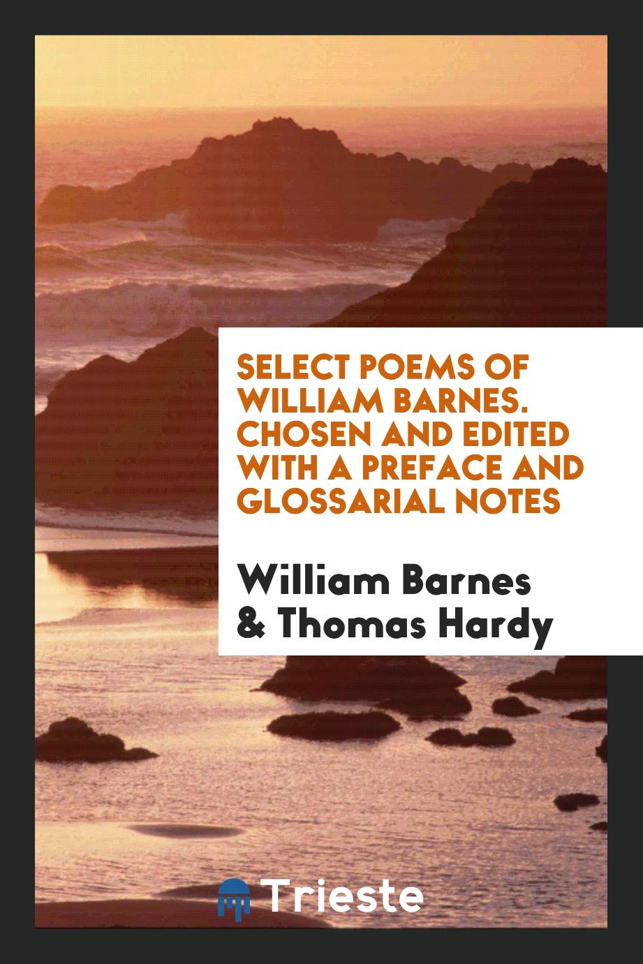 Select Poems of William Barnes. Chosen and Edited with a Preface and Glossarial Notes
