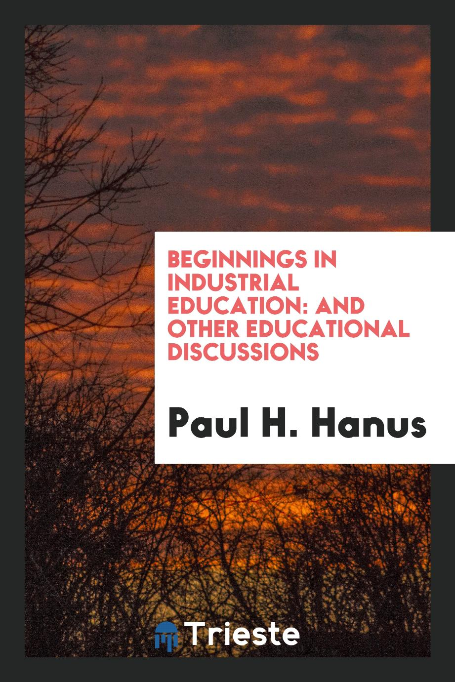 Beginnings in Industrial Education: And Other Educational Discussions