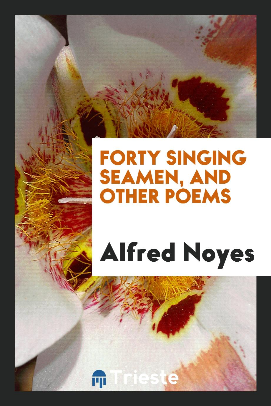 Forty singing seamen, and other poems
