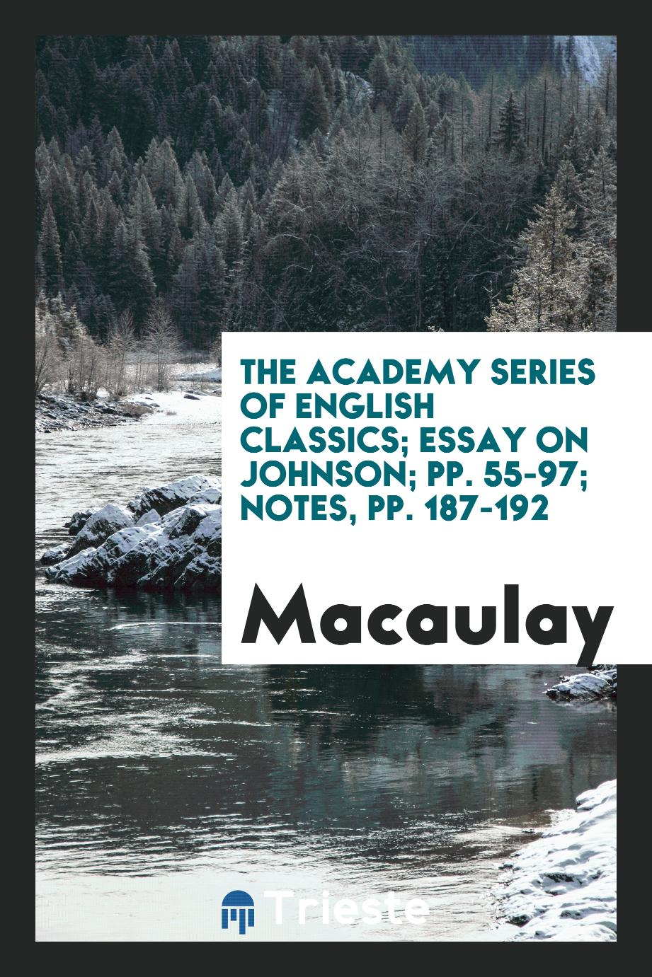 The Academy Series of English Classics; Essay on Johnson; pp. 55-97; Notes, pp. 187-192