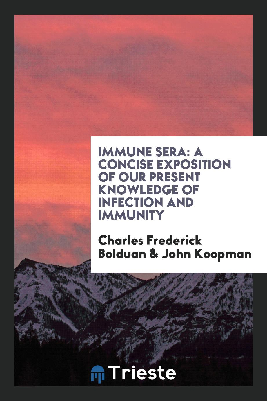 Immune Sera: A Concise Exposition of Our Present Knowledge of Infection and Immunity