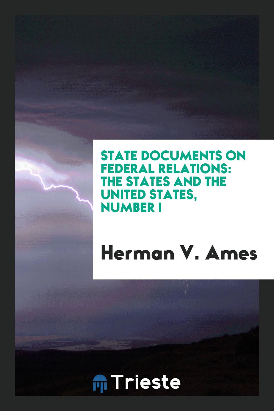 State documents on Federal relations: the States and the United States, Number I