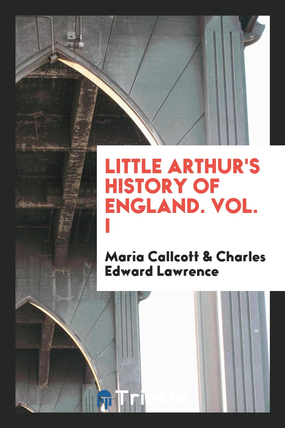 Little Arthur's History of England. Vol. I