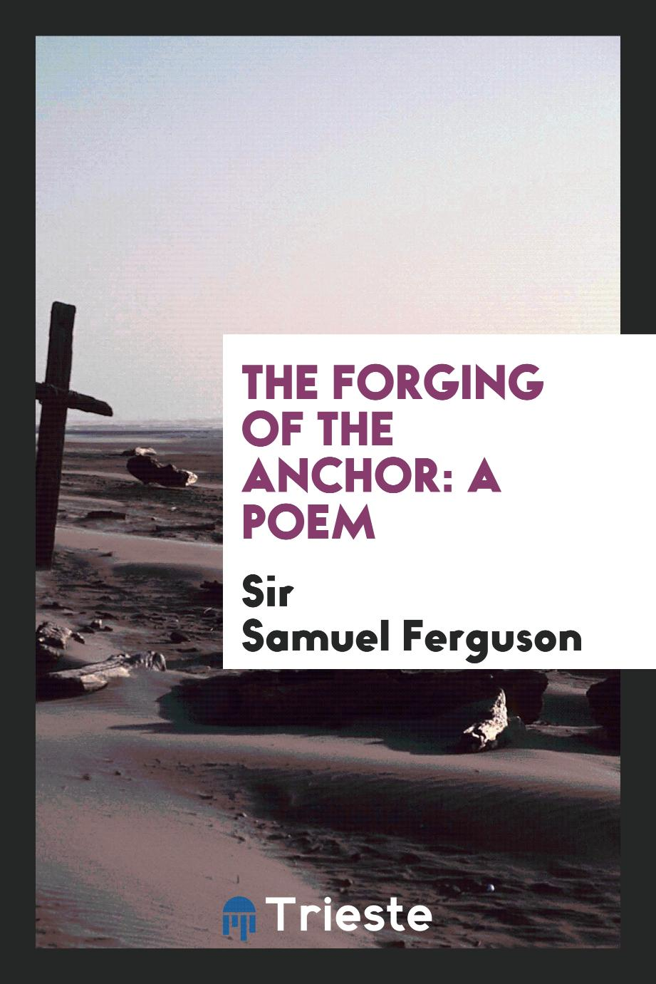 The forging of the anchor: a poem