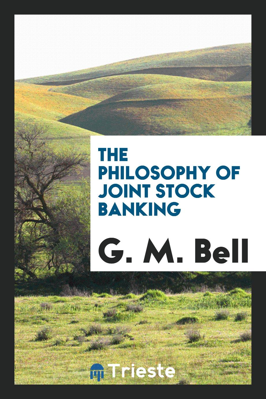 The Philosophy of Joint Stock Banking
