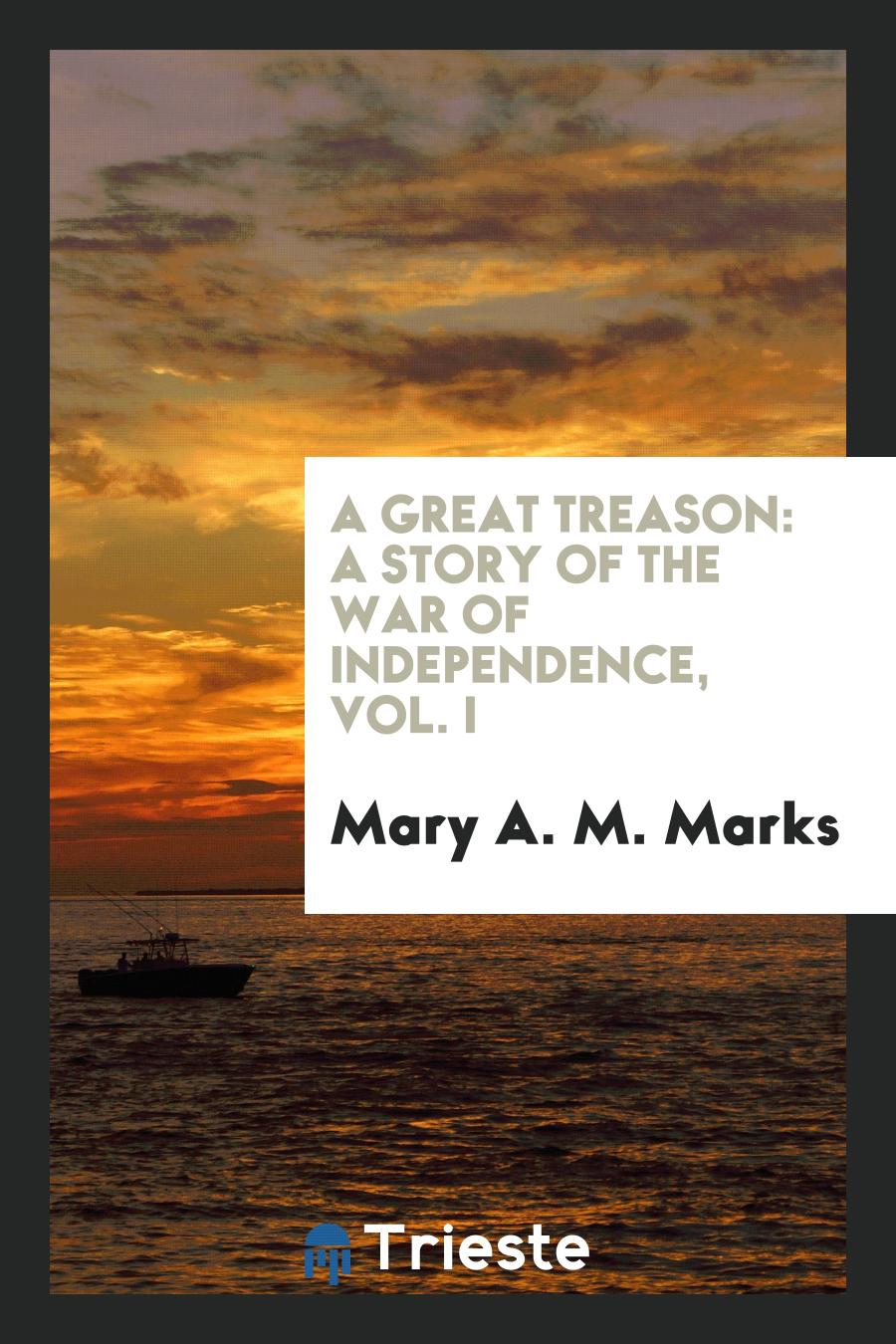 A Great Treason: A Story of the War of Independence, Vol. I