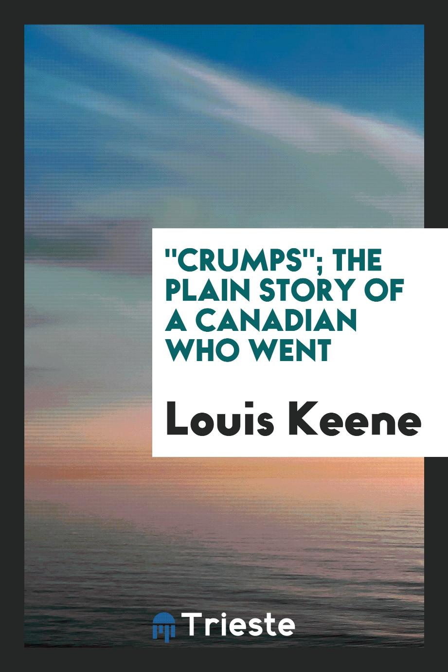 """Crumps""; the plain story of a Canadian who went"