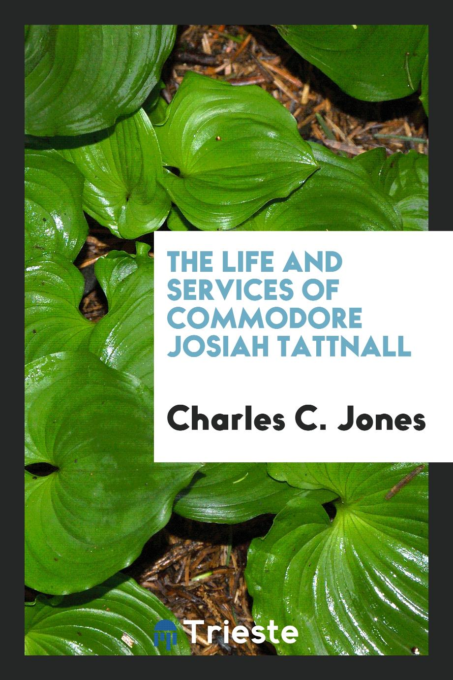 The life and services of Commodore Josiah Tattnall