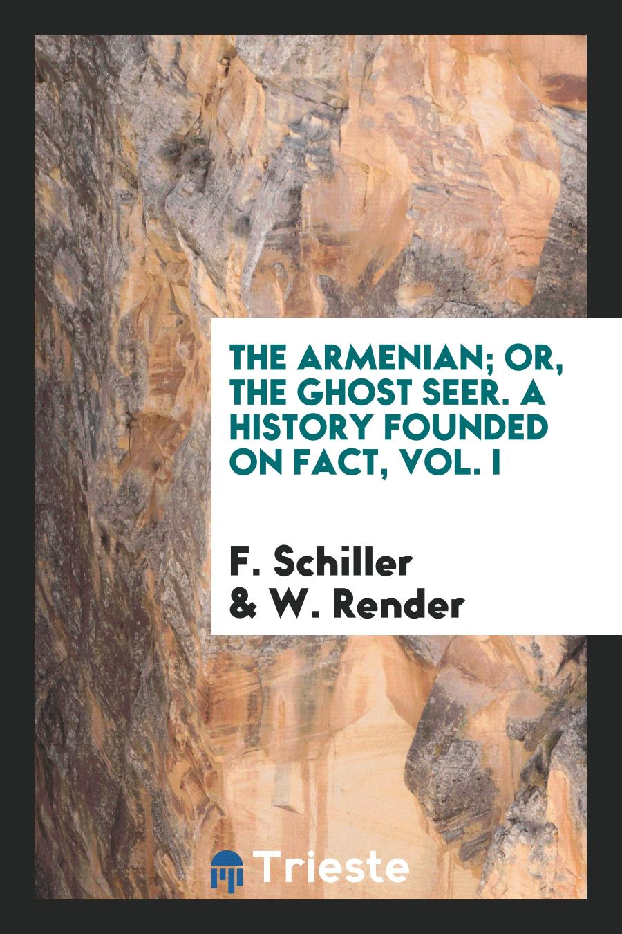 The Armenian; Or, the Ghost Seer. A History Founded on Fact, Vol. I