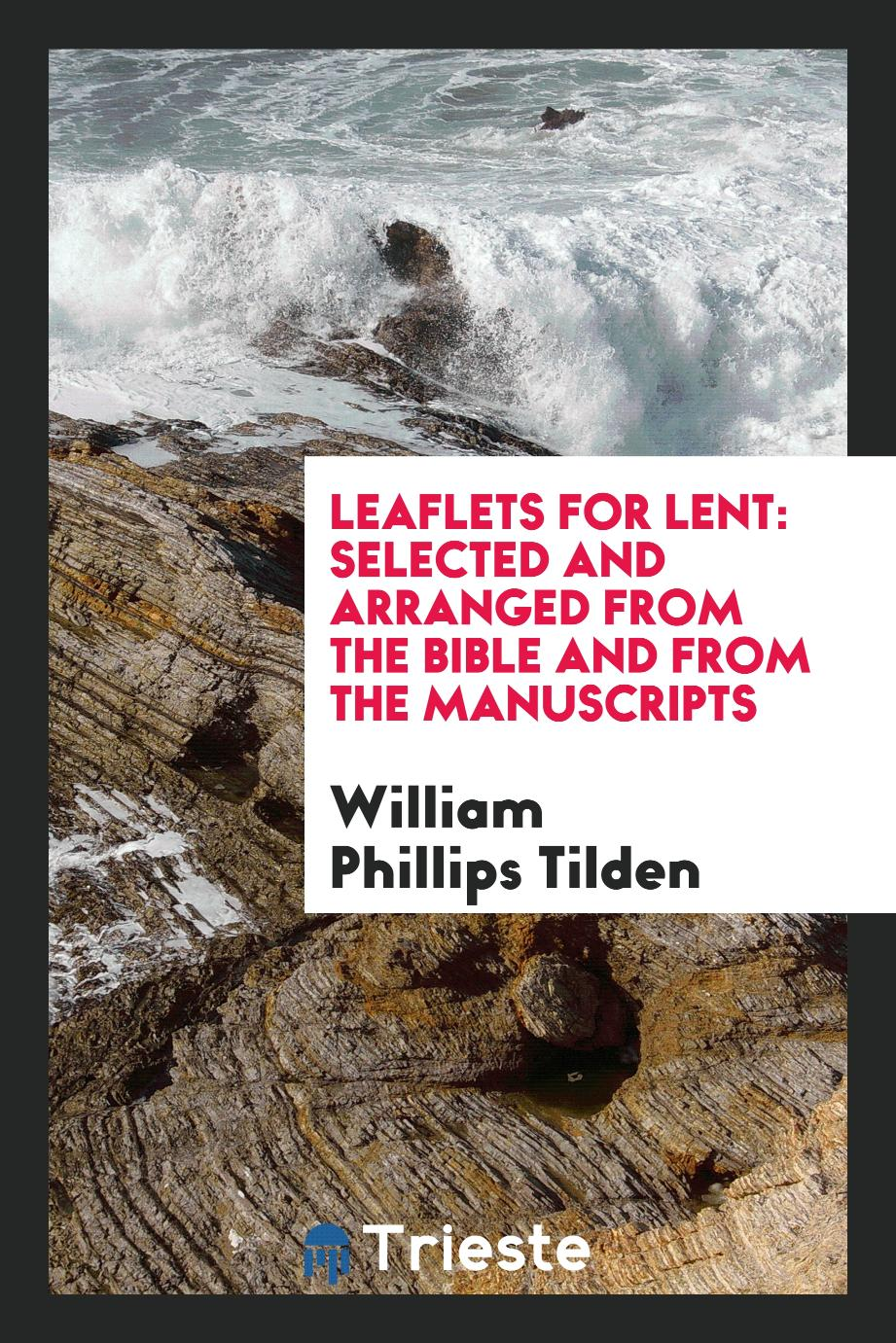 Leaflets for Lent: Selected and Arranged from the Bible and from the Manuscripts