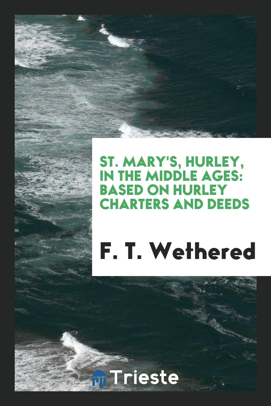 St. Mary's, Hurley, in the Middle Ages: Based on Hurley Charters and Deeds