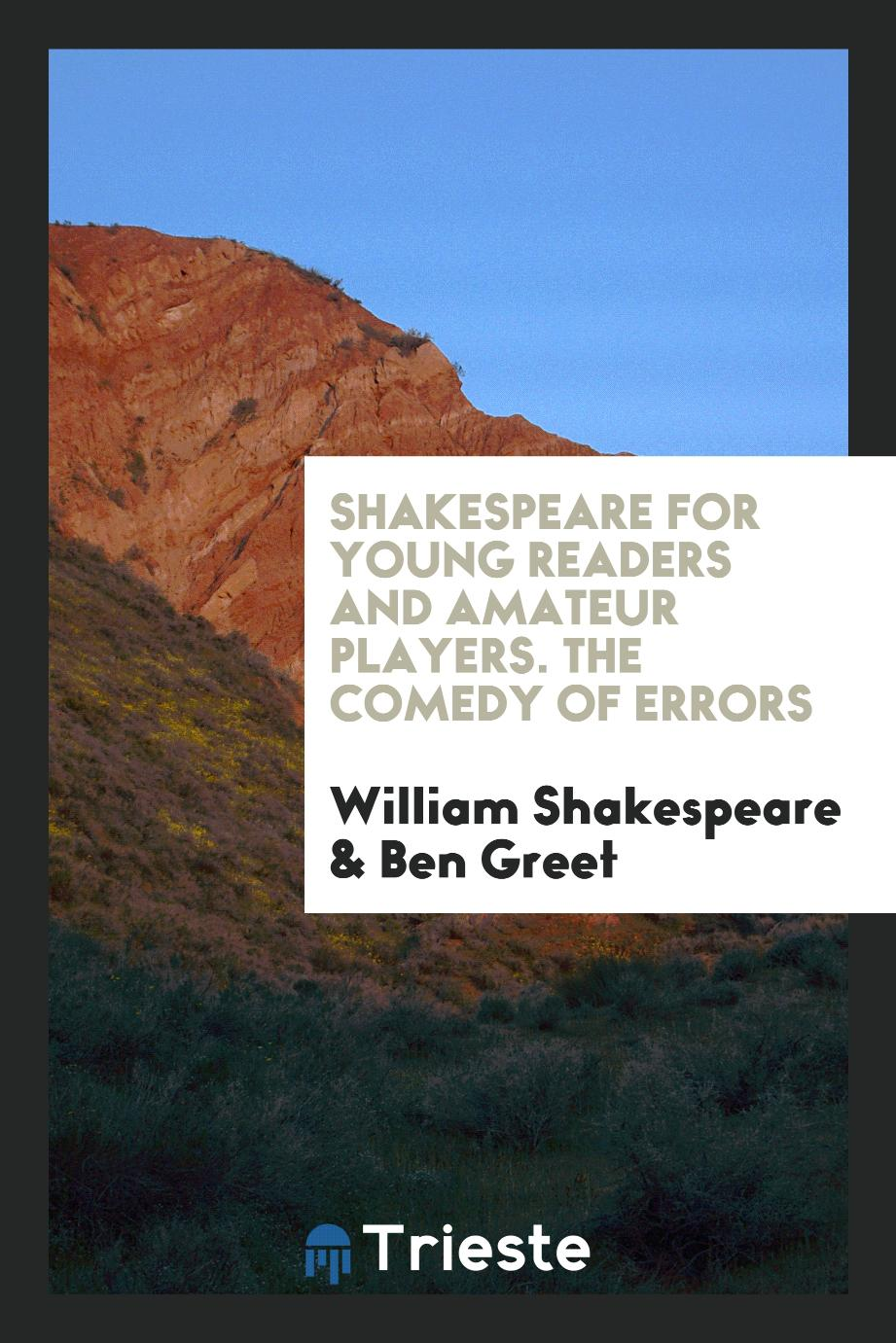 Shakespeare for young readers and amateur players. The comedy of errors