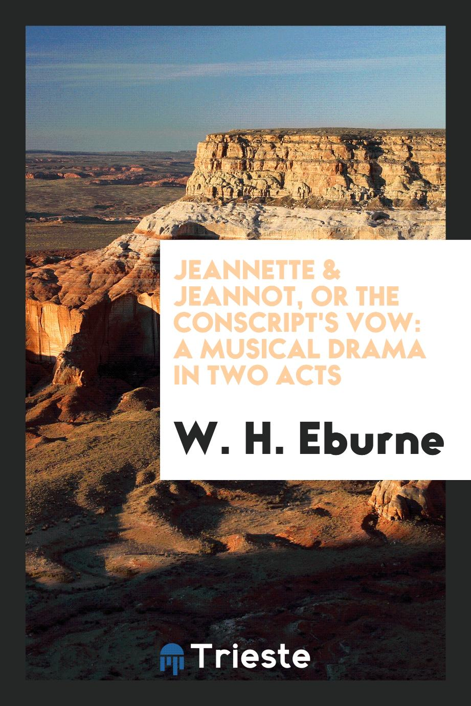 Jeannette & Jeannot, Or The Conscript's Vow: A Musical Drama in Two Acts