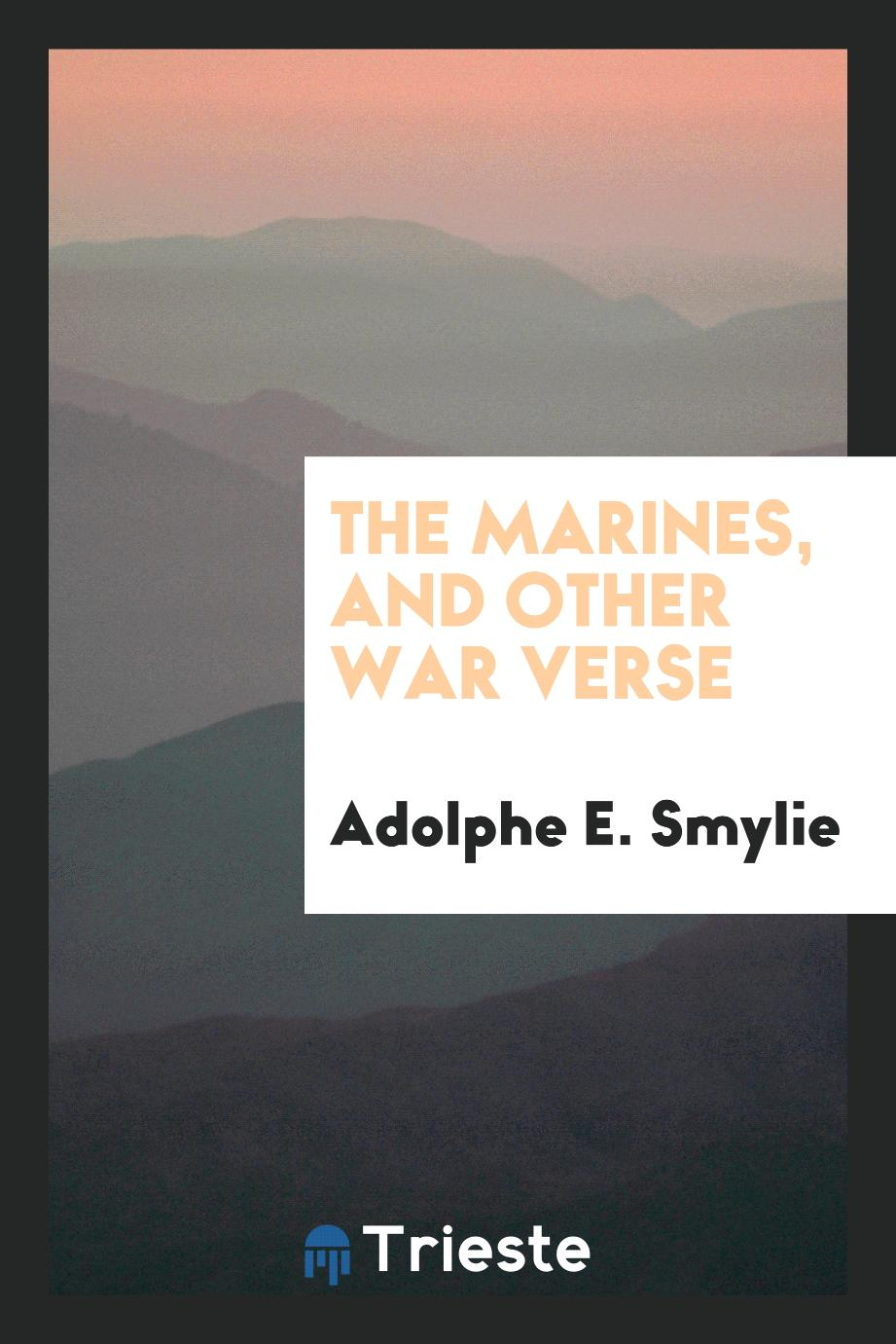 The Marines, and Other War Verse