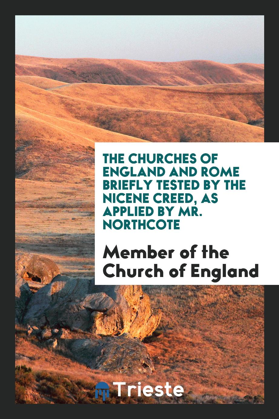 The Churches of England and Rome Briefly Tested by the Nicene Creed, As Applied by Mr. Northcote
