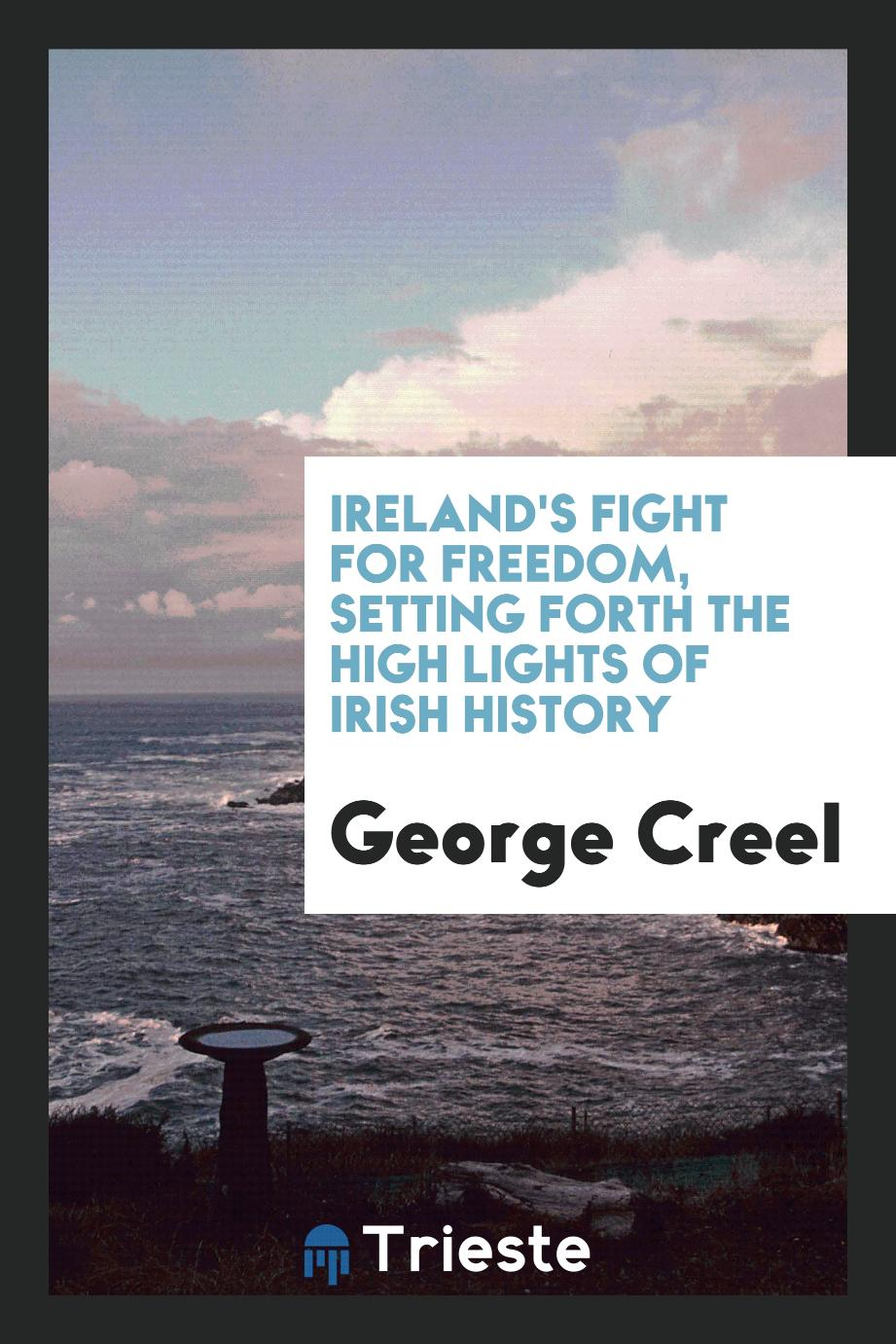 Ireland's fight for freedom, setting forth the high lights of Irish history