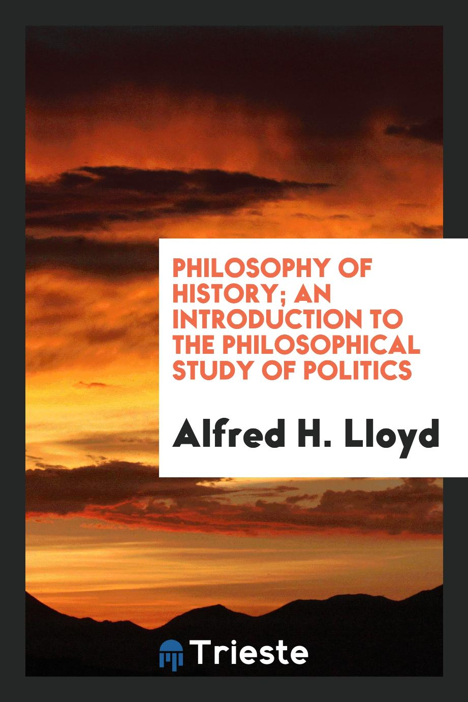 Philosophy of history; an introduction to the philosophical study of politics