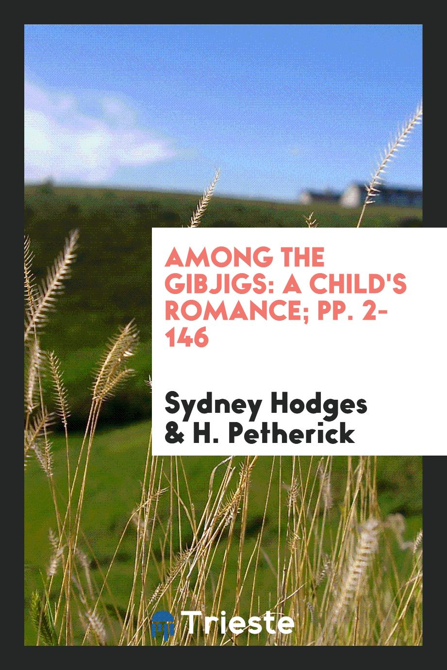 Among the Gibjigs: A Child's Romance; pp. 2-146