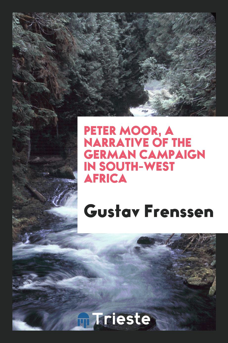 Peter Moor, a narrative of the German campaign in South-West Africa