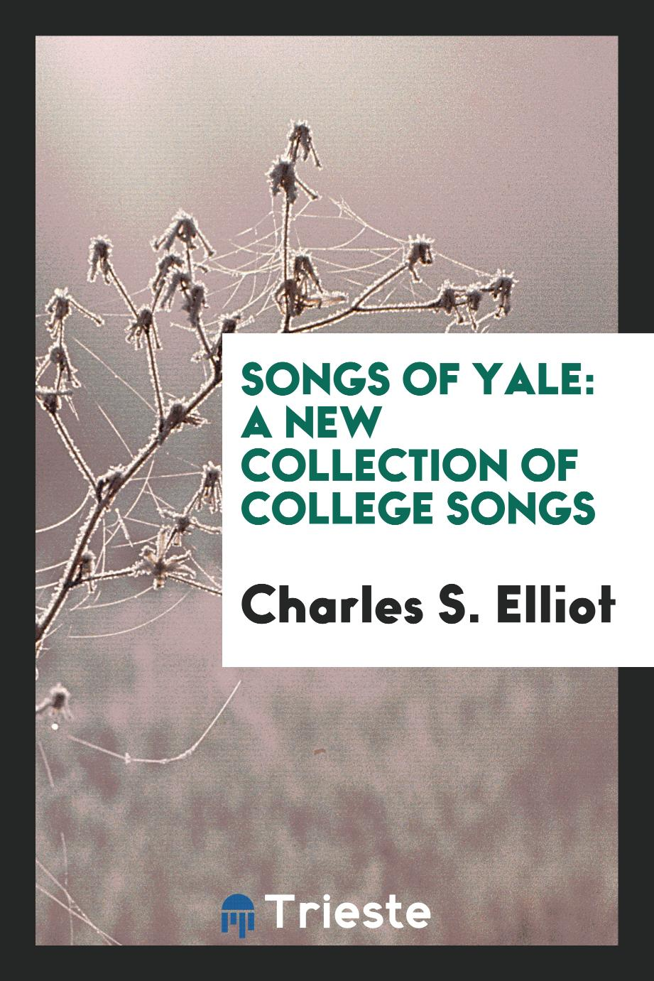 Songs of Yale: A New Collection of College Songs