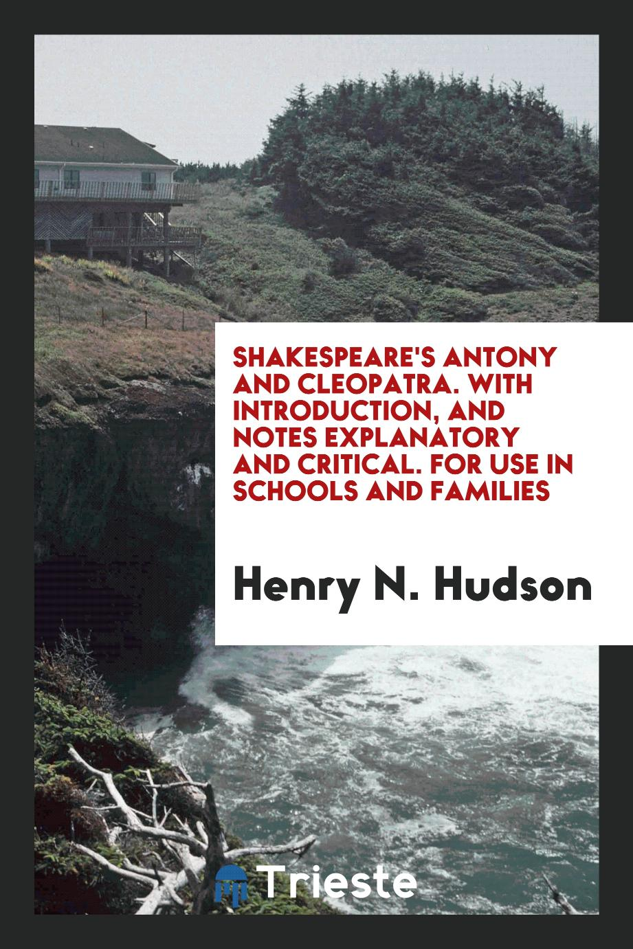Shakespeare's Antony and Cleopatra. With introduction, and notes explanatory and critical. For use in schools and families