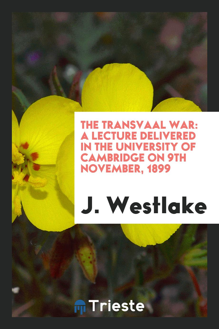 The Transvaal war: a lecture delivered in the University of Cambridge on 9th November, 1899
