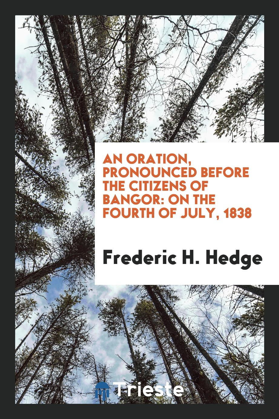 An Oration, Pronounced Before the Citizens of Bangor: On the Fourth of July, 1838