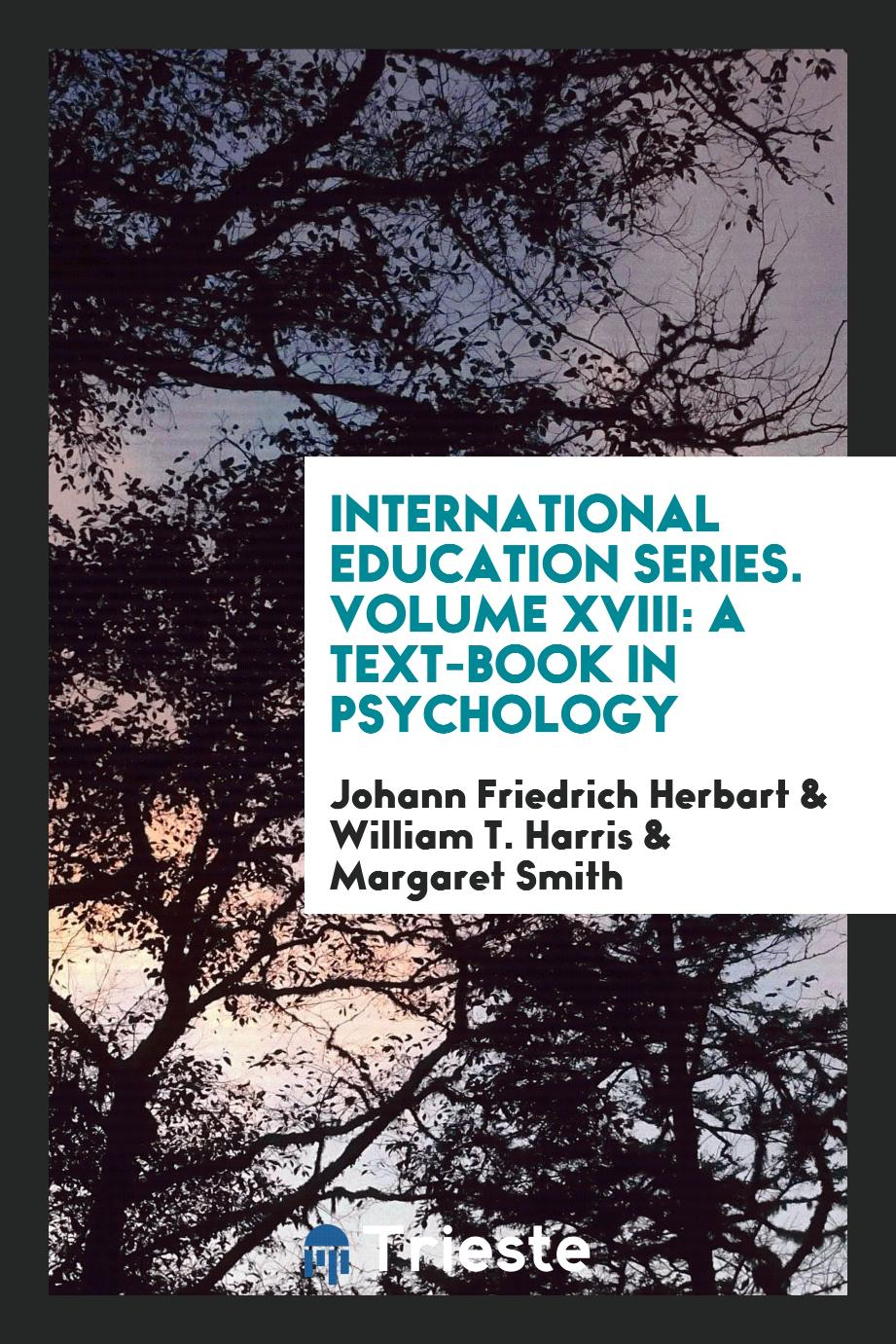 International Education Series. Volume XVIII: A Text-Book in Psychology